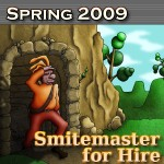 Winter/Spring 2009: Smitemaster for Hire